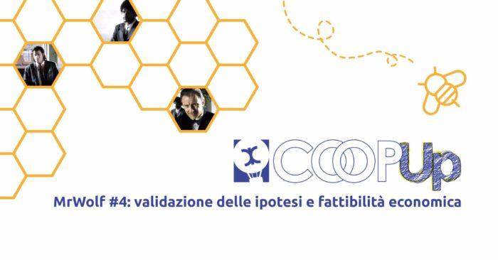 CoopUP Bologna - MrWolf#4: validazione delle ipotesi e fattibilità economica